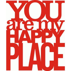 'you are my happy place' phrase