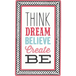 think dream believe create be