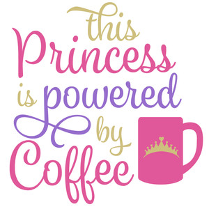 this princess is powered by coffee