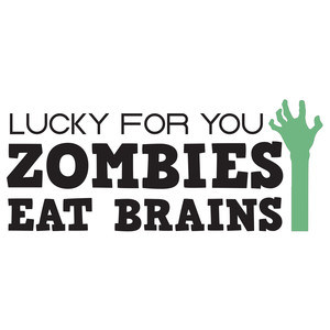 lucky for you zombies eat brains quote