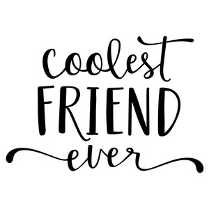 coolest friend ever phrase