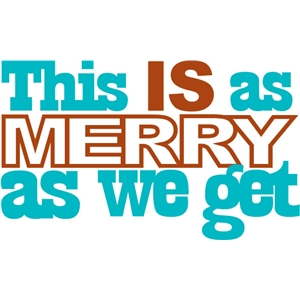 merry as we get phrase