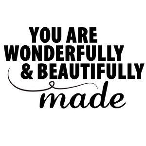 you are wonderfully beautifully made quote