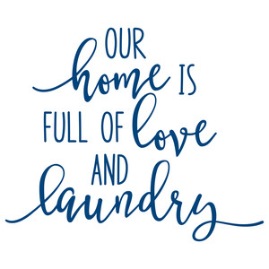 our home is filled with love and laundry