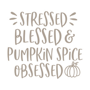stressed blessed pumpkin spice obsessed