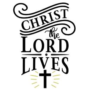 christ the lord lives