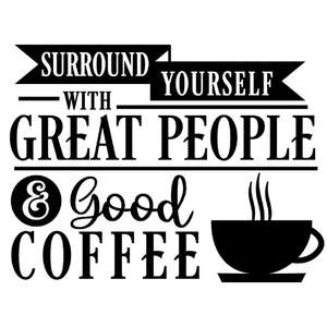 surround great people good coffee