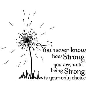 you never know how strong you are dandelion