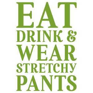 eat drink & wear stretchy pants