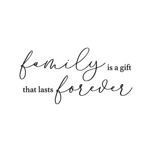 family is a gift that lasts forever