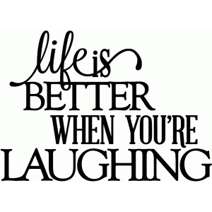 life is better when you're laughing - vinyl phrase