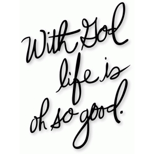 'with god life is good""