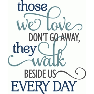 those we love don't go away phrase