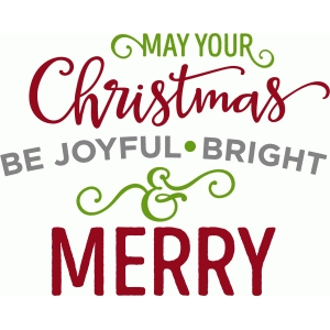 may your christmas be joyful bright merry phrase