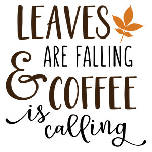 leaves are falling coffee phrase