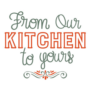 from our kitchen to yours