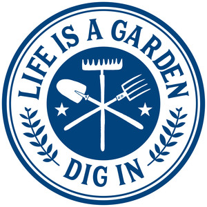 life's a garden dig in