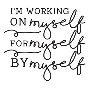 i'm working on myself quote