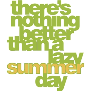 'there's nothing better than a lazy summer day' phrase