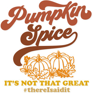 pumpkin spice, it's not that great