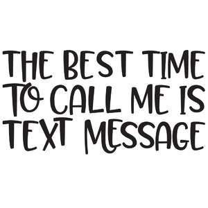 the best time to call me is text message quote