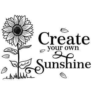 create your own sunshine sunflower quote