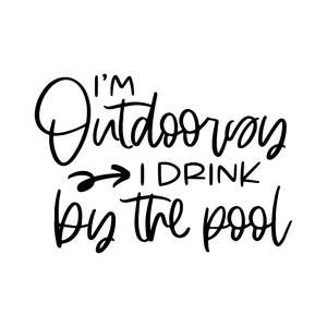 i'm outdoorsy i drink by the pool