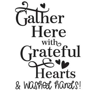 gather here with grateful hearts & washed hands!