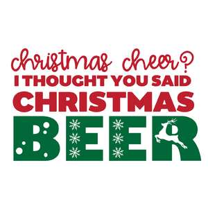 christmas cheer? i thought you said christmas beer.
