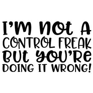 i'm not a control freak but you're doing it wrong