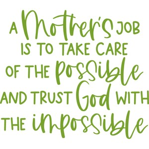 a mother's job is to take care of the possible