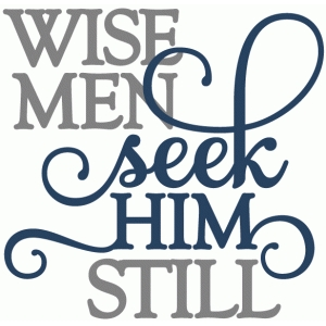 wise men seek him - phrase