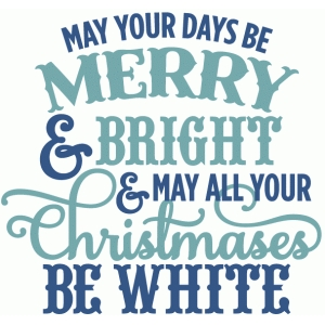 may all your christmases be white - layered phrase