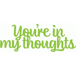 you're in my thoughts