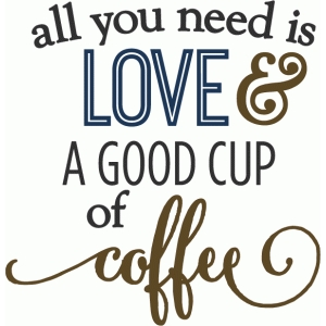 all you need love & coffee - phrase