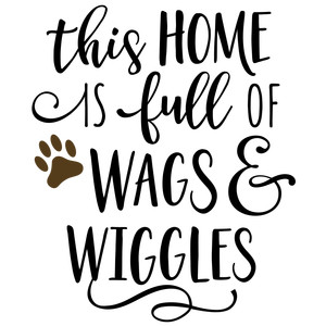 this home is full of wags & wiggles phrase
