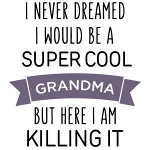 i never dreamed super cool - grandma