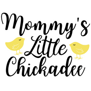 mommy's little chickadee