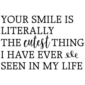 your smile is literally quote