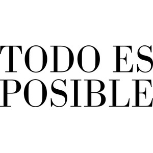 todo es posible (everything is possible)