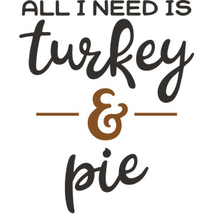 all i need is turkey & pie
