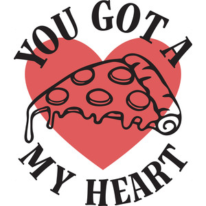 you got a pizza my heart