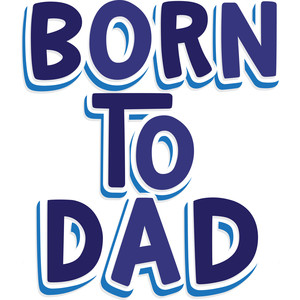 born to dad