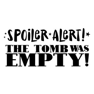 spoiler alert! the tomb was empty