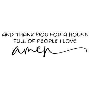 and thank you for a house full of people i love
