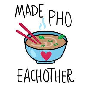 made pho eachother valentine phrase
