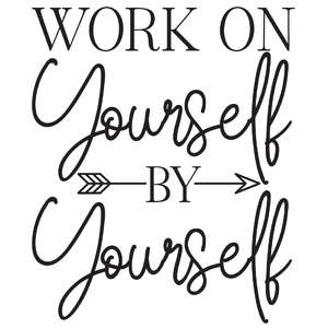 work on yourself by yourself arrow quote