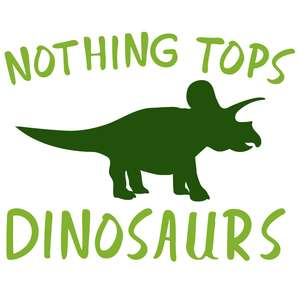 nothing tops dinosaurs