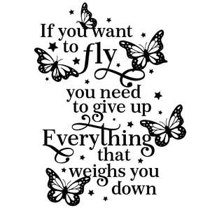 if you want to fly you have to give up everything that weighs you down