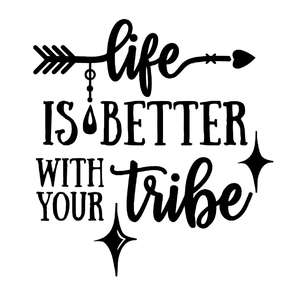 life is better with your tribe